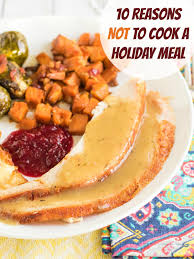 holiday dinner 10 reasons to order a pre made holiday dinner the weary chef