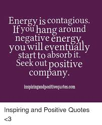 Negative Energy Quotes Mesmerizing Energy Is Contagious If You Hang Around Negative Energy You Will