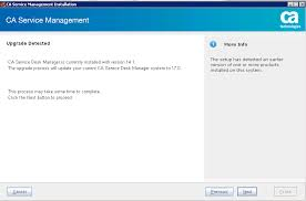 ca service management installer detects the ca sdm release version installed in your environment in this case ca sdm 14 1 and proceeds with upgrading it