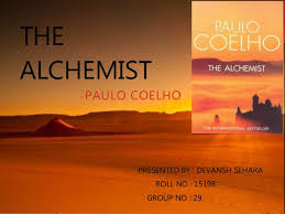 the alchemist paulo coelho the alchemist paulo coelho presented by devansh sehara roll no 15198 group no