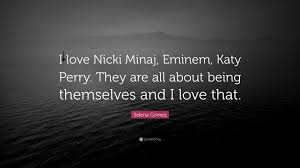 Selena Gómez Quote I Love Nicki Minaj Eminem Katy Perry They