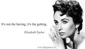 Elizabeth Taylor Quotes On Beauty Best Of It's Not The Having It's The Getting Elizabeth Taylor Quotes