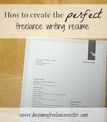 how to create the perfect lance writing resume to start  how to create the perfect lance writing resume to start getting lance jobs and create the