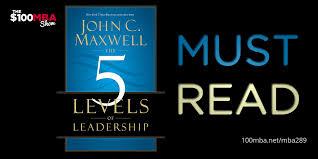 John Maxwell 5 Levels Of Leadership Must Read The 5 Levels Of Leadership By John C Maxwell