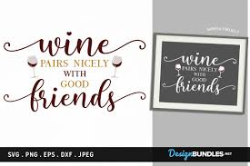 Design Bundles Net Wine Pairs Nicely With Good Friends Svg Printable