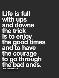 Life Is Full With Ups And Downs The Trick Is To Enjoy The Good Delectable Ups Quotes