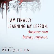 red queen anyone can betray anyone i still need to read this i loved this book so much and biggest plot twist ever eveyone go read it