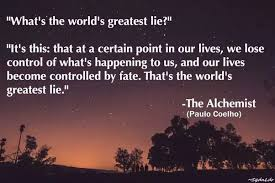 which lines do you think is best from the alchemist by paulo  all of us know some people who have given up on their life and the process of making it better or repairing their broken life