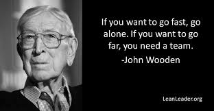 John Wooden Quotes Extraordinary If You Want To Go Fast Go Alone If You Want To Go Far You Need A