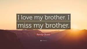 Randy Quaid Quote I Love My Brother I Miss My Brother 9