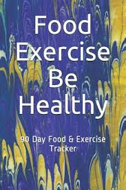 Food And Exercise Trackers Food Exercise Be Healthy 90 Day Food Exercise Tracker By