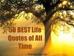 Best Quotes Of All Time About Life Cool 48 Best Life Quotes Of All Time