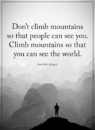 Quotes About Mountains Custom Inspirational Life Quotes Why Climb Mountains See The World Not