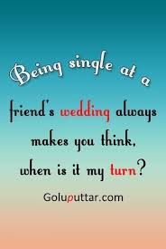 Funny Being Single Quotes Classy Funny Being Single Quote At Wedding You Always Think When Is It My