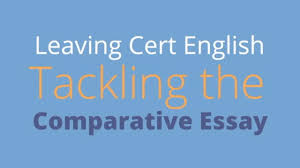 leaving cert english tackling the comparative essay