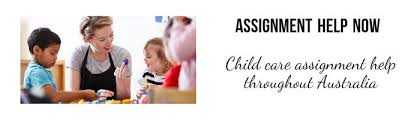 childcare assignment help sydney nsw get on time  childcare assignment help