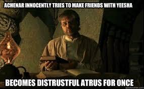 Overly-trusting Atrus memes | quickmeme via Relatably.com