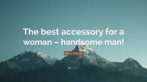 Coco Chanel Quote The Best Accessory For A Woman Handsome Man