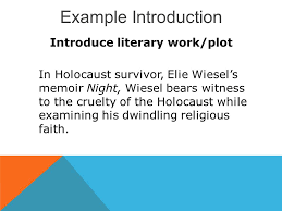 the analytical literary essay introductions ○ the introduction  5 example introduction introduce literary work plot in holocaust survivor elie wiesel s memoir night wiesel bears witness to the cruelty of the holocaust