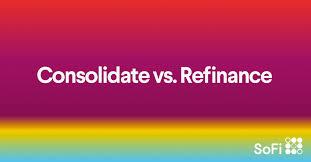 Student Loan Consolidation Vs Refinancing Sofi