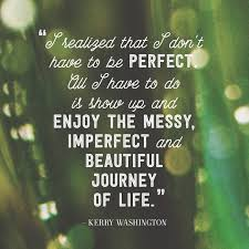 Life Is A Journey Quotes Gorgeous Quotes Life Journey Magnificent I Don't Have To Be Perfect The Daily