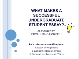 as a reference see chapters essay writing basics ppt video  what makes a successful undergraduate student essay presented by prof ildiko horvath