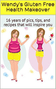 Wendy's Gluten Free Health Makeover: 16 years of pics, tips, and recipes  that will inspire you - Kindle edition by Potter, Wendy. Health, Fitness &  Dieting Kindle eBooks @ Amazon.com.