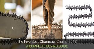 The Five <b>Best Chainsaw Chains</b> 2019 – A Complete Buying Guide