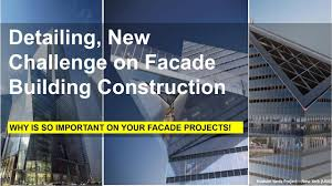 Building Design And Construction Detailing New Challenge On Facade Building Construction