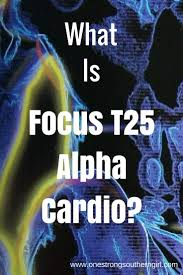 what is focus t25 alpha cardio one strong southern find out why