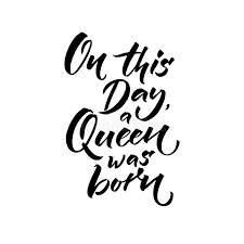 Birthday On Day Card On This Day A Queen Was Born Happy Birthday Text For Greeting Card