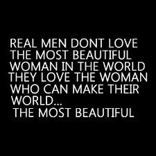 Most Beautiful Woman Quotes Best of Real Men Don't Love The Most Beautiful Woman They Love The Woman