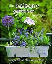 The <b>Balcony</b> Gardener: <b>Creative</b> ideas for small spaces: Amazon.co ...