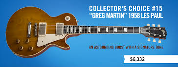 "gibson com collector s choiceâ""¢ 15 greg martin 1958 les paul collector s choice 15 greg martin 1958"