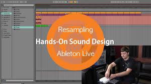 Sound Design Mixing And Mastering With Ableton Live Resampling Hands On Sound Design Ableton Live