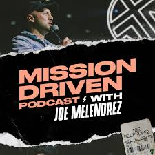 Mission Driven Podcast with Joe Melendrez