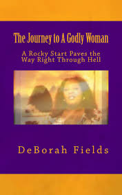JOURNEY TO A GODLY WOMAN DeBorah Fields - deborahfields