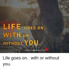 Life Goes On Quotes With Pictures