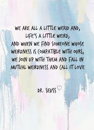 Dr Seuss Love Quote Enchanting Free Printable Dr Seuss Love Quote Ll We Are All A Little Weird