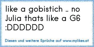 Like A Gobistich No Julia Thats Like A G6 Dddddd