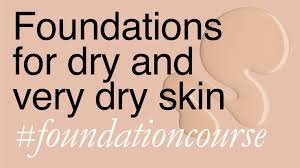 foundations for dry and very dry skin