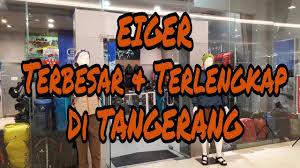 Gandaria city mall lantai 1 unit 124, jalan sultan iskandar muda. Eiger Tangerang Terbesar Terlengkap Youtube