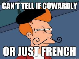 Can't tell if cowardly or just french - French Fry - quickmeme via Relatably.com