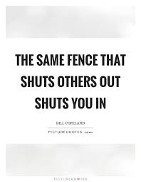 Fences Quotes Best Fences Quotes Cool Fence Quotes Fence Sayings Fence Picture Quotes