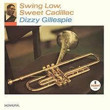 <b>Dizzy Gillespie</b> - <b>Swing</b> Low, Sweet Cadillac / Vinyl LP