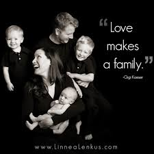 Famous Quotes About Family New Love Makes A Family Inspirational Quote By Gigi Kaeser