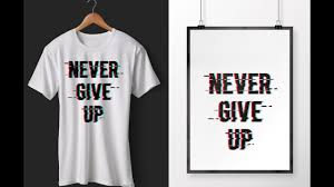 Trendy T Shirt Designs Make Trendy Glitch Effect T Shirts Design By Photoshop Never Give Up T Shirt Design Tutorial