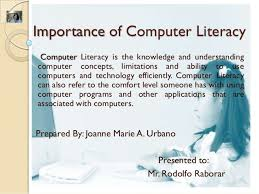 importance of computer literacy importance of computer literacy computer literacy is the knowledge and understandingcomputer concepts limitations and abi