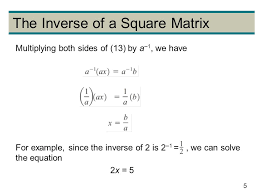 5 5 the inverse of a square matrix multiplying both sides of 13 by a 1 we have for example since the inverse of 2 is 2 1 we can solve the equation