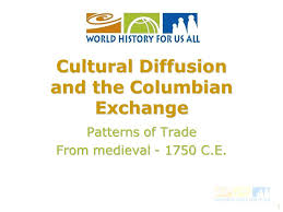 cultural diffusion and the columbian exchange ppt video online  cultural diffusion and the columbian exchange